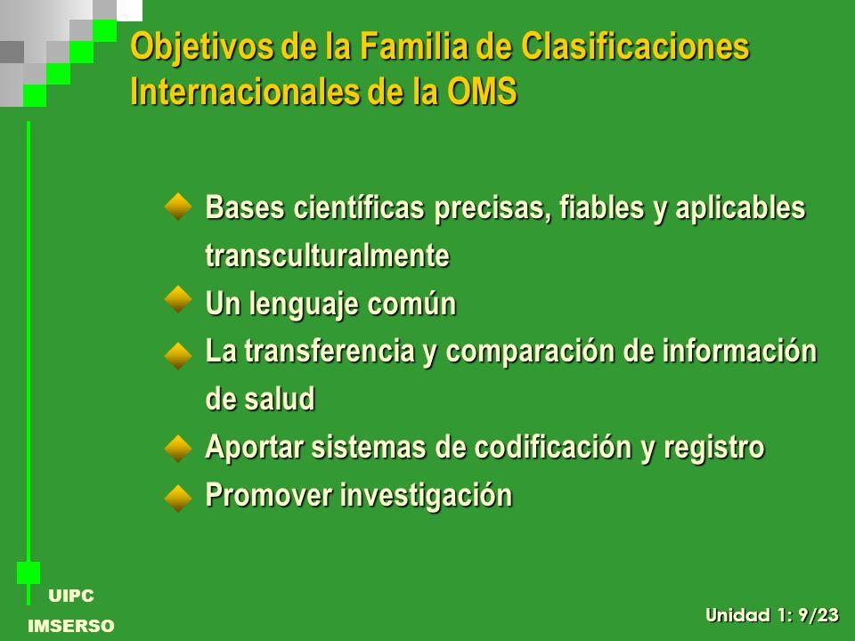UIPC IMSERSO Bases científicas precisas, fiables y aplicables transculturalmente Un lenguaje común La transferencia y comparación de información de sa