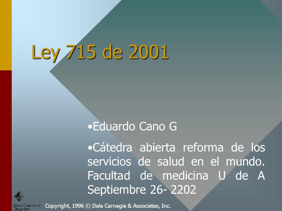 Ley 715 de 2001 Copyright, 1996 © Dale Carnegie & Associates, Inc.