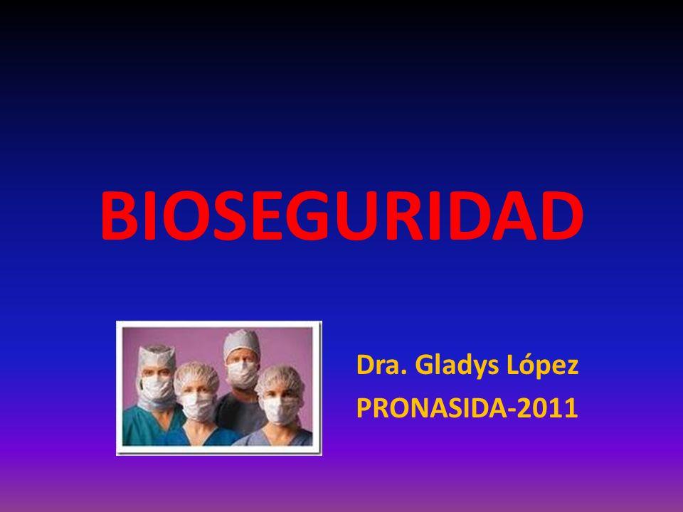 BIOSEGURIDAD Dra. Gladys López PRONASIDA-2011