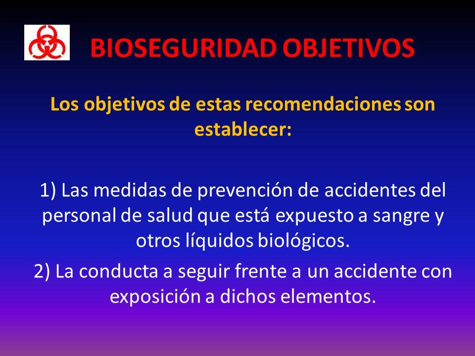 BIOSEGURIDAD OBJETIVOS Los objetivos de estas recomendaciones son establecer: 1) Las medidas de prevención de accidentes del personal de salud que está expuesto a sangre y otros líquidos biológicos.