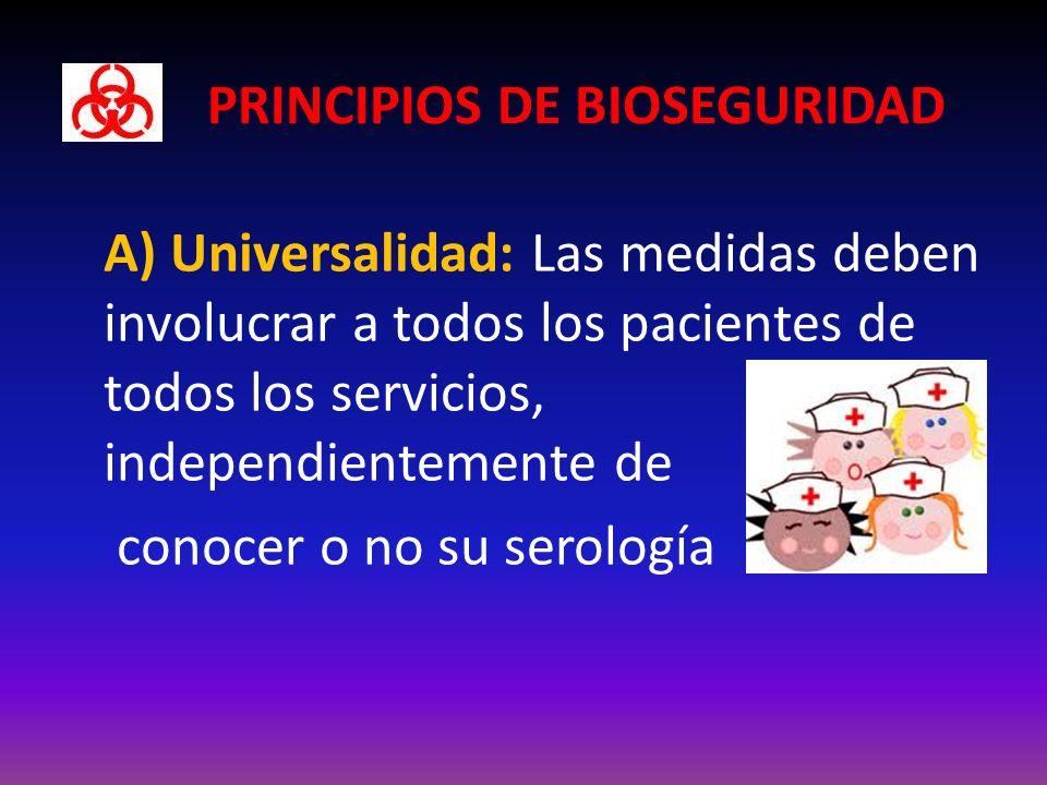PRINCIPIOS DE BIOSEGURIDAD A) Universalidad: Las medidas deben involucrar a todos los pacientes de todos los servicios, independientemente de conocer o no su serología