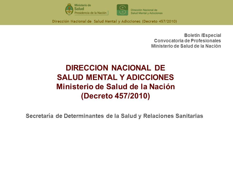 Dirección Nacional de Salud Mental y Adicciones (Decreto 457/2010) DIRECCION NACIONAL DE SALUD MENTAL Y ADICCIONES Ministerio de Salud de la Nación (D