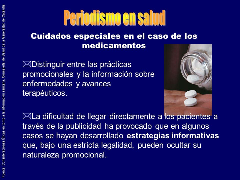 Cuidados especiales en el caso de los medicamentos Fuente: Consideraciones Éticas en torno a la información sanitaria. Consejería de Salud de la Gener