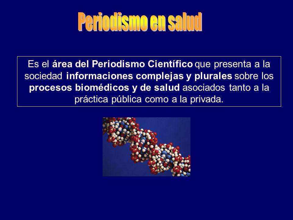Es el área del Periodismo Científico que presenta a la sociedad informaciones complejas y plurales sobre los procesos biomédicos y de salud asociados