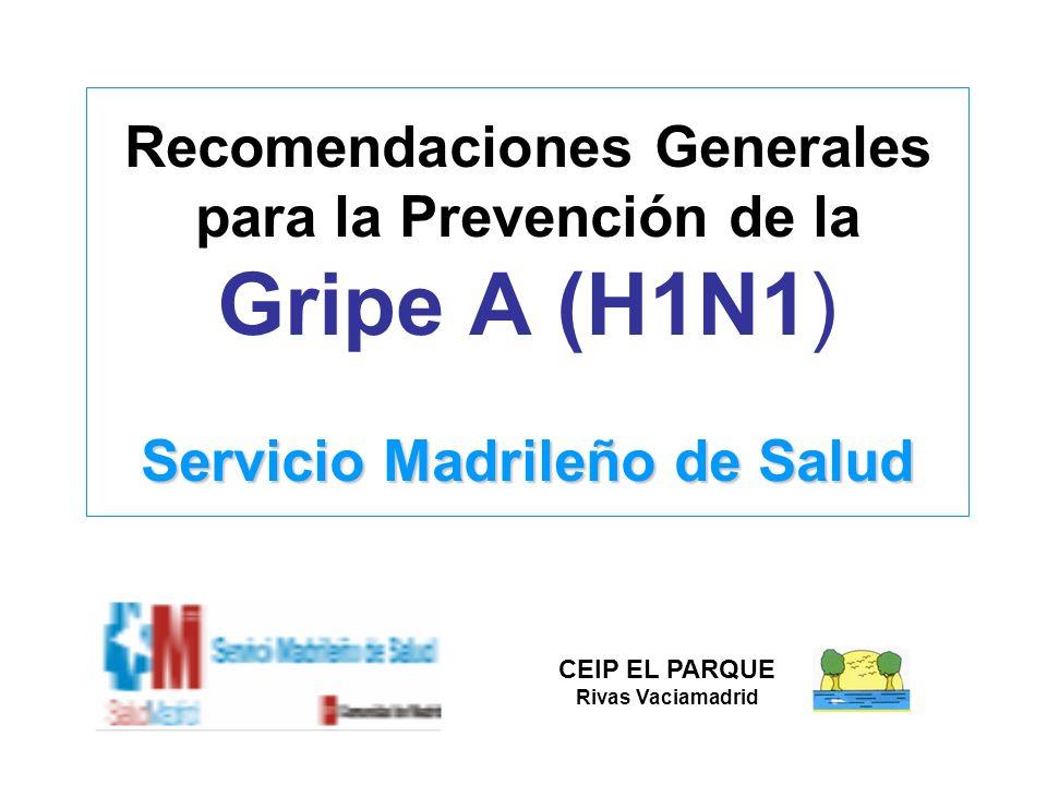 Servicio Madrileño de Salud Recomendaciones Generales para la Prevención de la Gripe A (H1N1) Servicio Madrileño de Salud CEIP EL PARQUE Rivas Vaciama