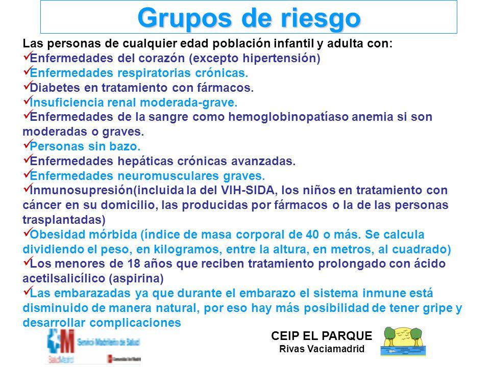 Grupos de riesgo Las personas de cualquier edad población infantil y adulta con: Enfermedades del corazón (excepto hipertensión) Enfermedades respirat