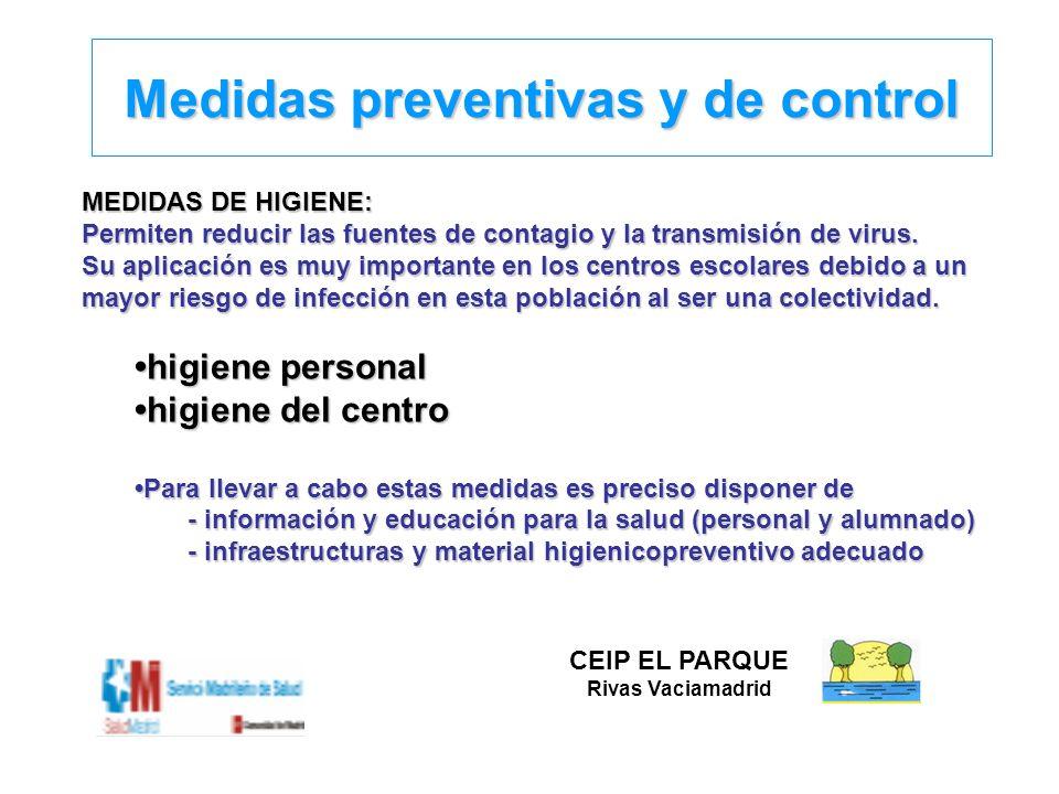 Medidas preventivas y de control MEDIDAS DE HIGIENE: Permiten reducir las fuentes de contagio y la transmisión de virus. Su aplicación es muy importan