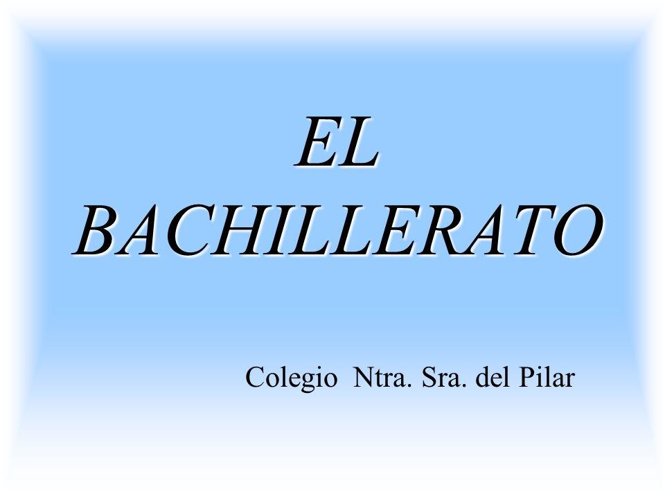 EL BACHILLERATO Colegio Ntra. Sra. del Pilar
