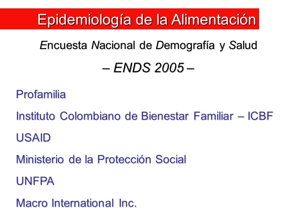 Profamilia Instituto Colombiano de Bienestar Familiar – ICBF USAID Ministerio de la Protección Social UNFPA Macro International Inc.