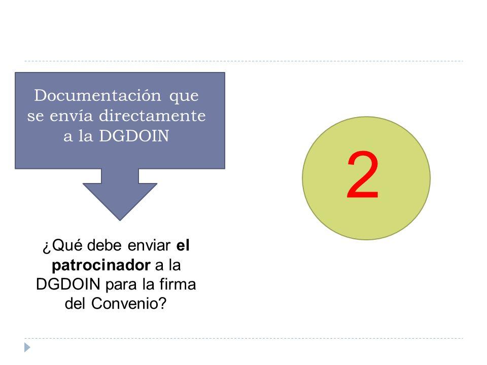 2 ¿Qué debe enviar el patrocinador a la DGDOIN para la firma del Convenio.