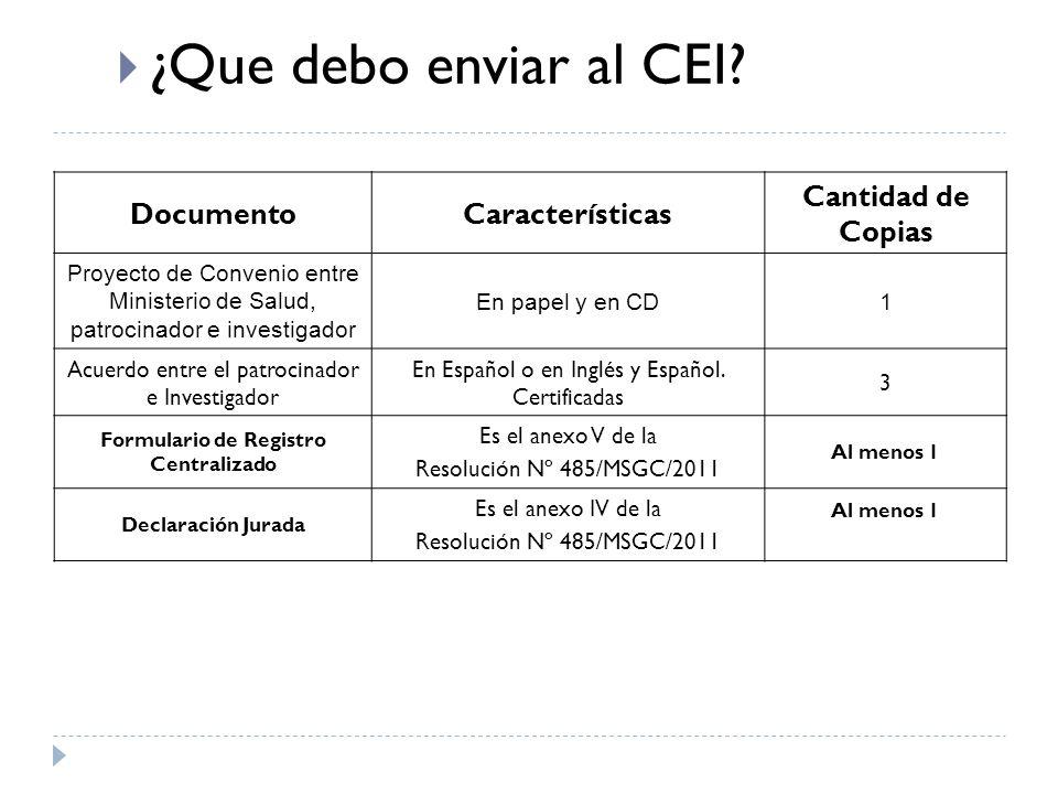 DocumentoCaracterísticas Cantidad de Copias Proyecto de Convenio entre Ministerio de Salud, patrocinador e investigador En papel y en CD1 Acuerdo entre el patrocinador e Investigador En Español o en Inglés y Español.