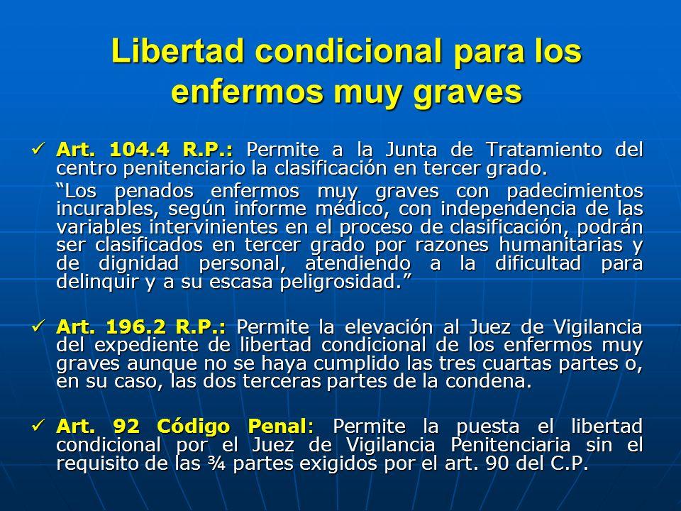 Libertad condicional para los enfermos muy graves Art. 104.4 R.P.: Permite a la Junta de Tratamiento del centro penitenciario la clasificación en terc