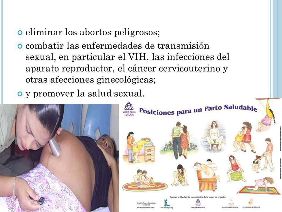eliminar los abortos peligrosos; combatir las enfermedades de transmisión sexual, en particular el VIH, las infecciones del aparato reproductor, el cá