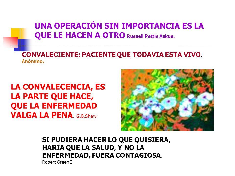HAY DOS TIPOS DE ENFERMEDADES: LAS QUE SE CURAN SOLAS Y POR LO TANTO NO ES PRECISO EL MEDICO, O LAS QUE NADIE CURA, EN LAS QUE TAMPOCO ES PRECISO EL MEDICO.