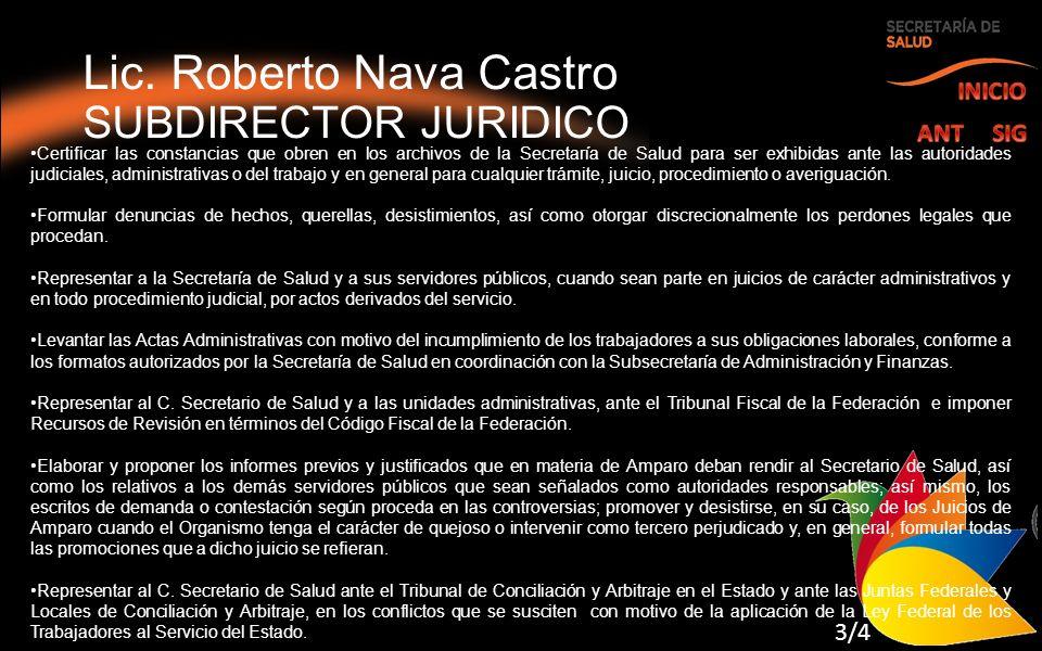 Lic. Roberto Nava Castro SUBDIRECTOR JURIDICO Certificar las constancias que obren en los archivos de la Secretaría de Salud para ser exhibidas ante l