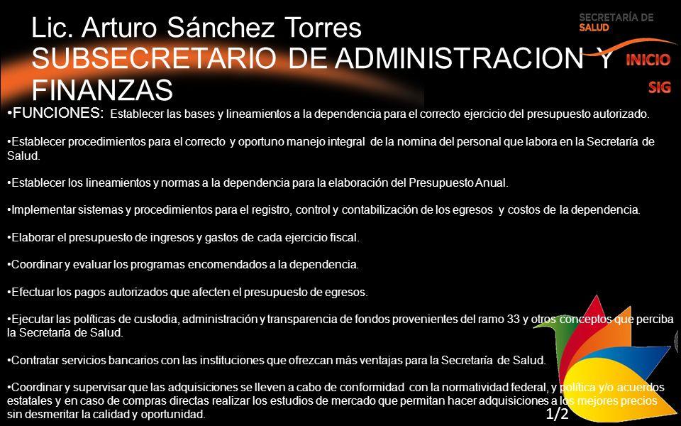 Lic. Arturo Sánchez Torres SUBSECRETARIO DE ADMINISTRACION Y FINANZAS FUNCIONES: Establecer las bases y lineamientos a la dependencia para el correcto