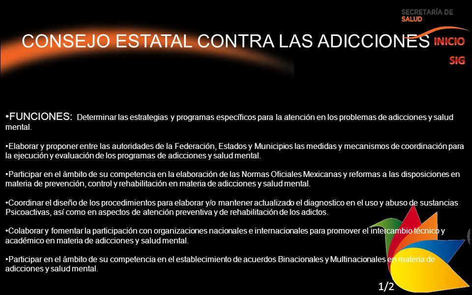 CONSEJO ESTATAL CONTRA LAS ADICCIONES FUNCIONES: Determinar las estrategias y programas específicos para la atención en los problemas de adicciones y salud mental.