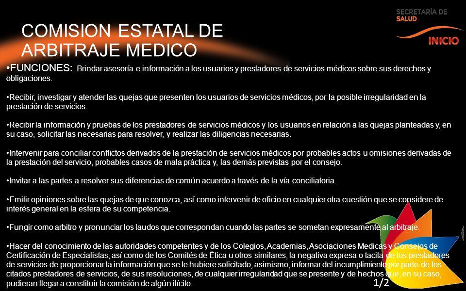 COMISION ESTATAL DE ARBITRAJE MEDICO FUNCIONES: Brindar asesoría e información a los usuarios y prestadores de servicios médicos sobre sus derechos y obligaciones.