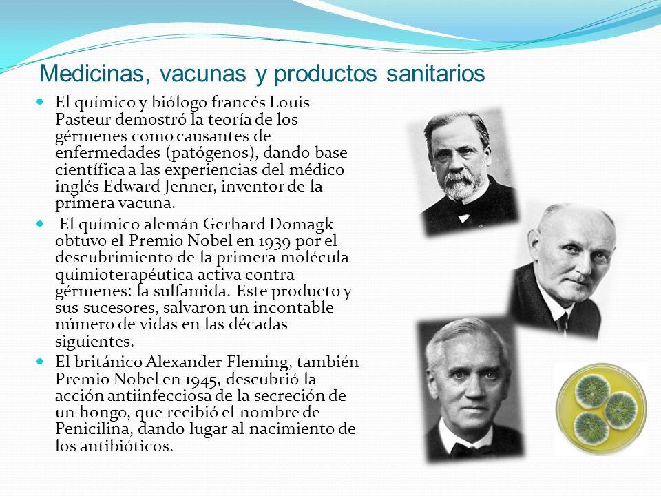 Medicinas, vacunas y productos sanitarios El químico y biólogo francés Louis Pasteur demostró la teoría de los gérmenes como causantes de enfermedades