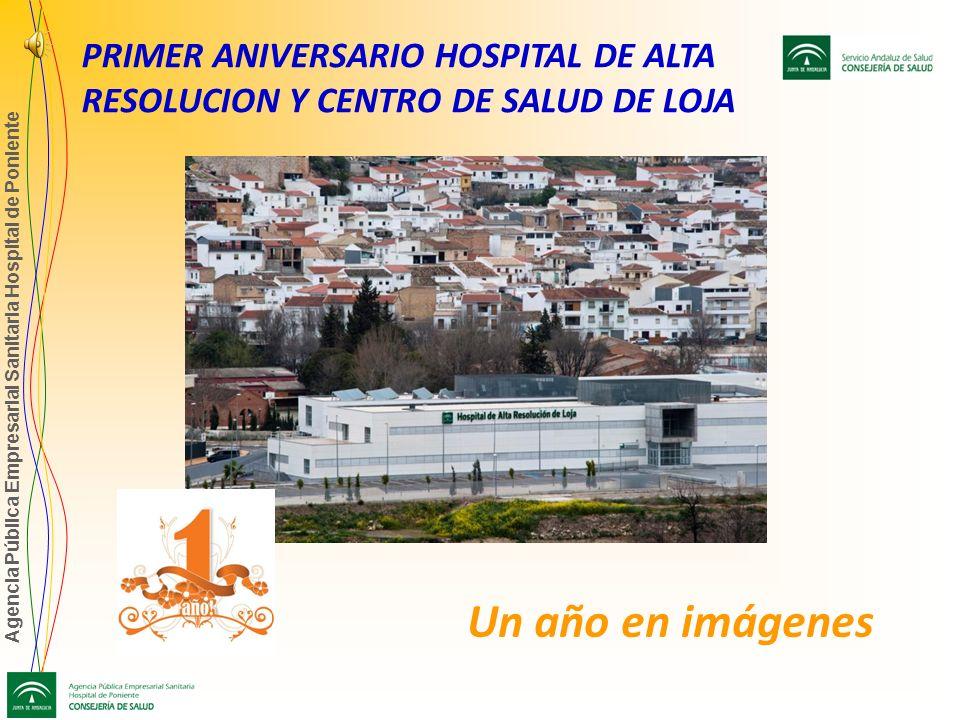 Agencia Pública Empresarial Sanitaria Hospital de Poniente PRIMER ANIVERSARIO HOSPITAL DE ALTA RESOLUCION Y CENTRO DE SALUD DE LOJA Un año en imágenes