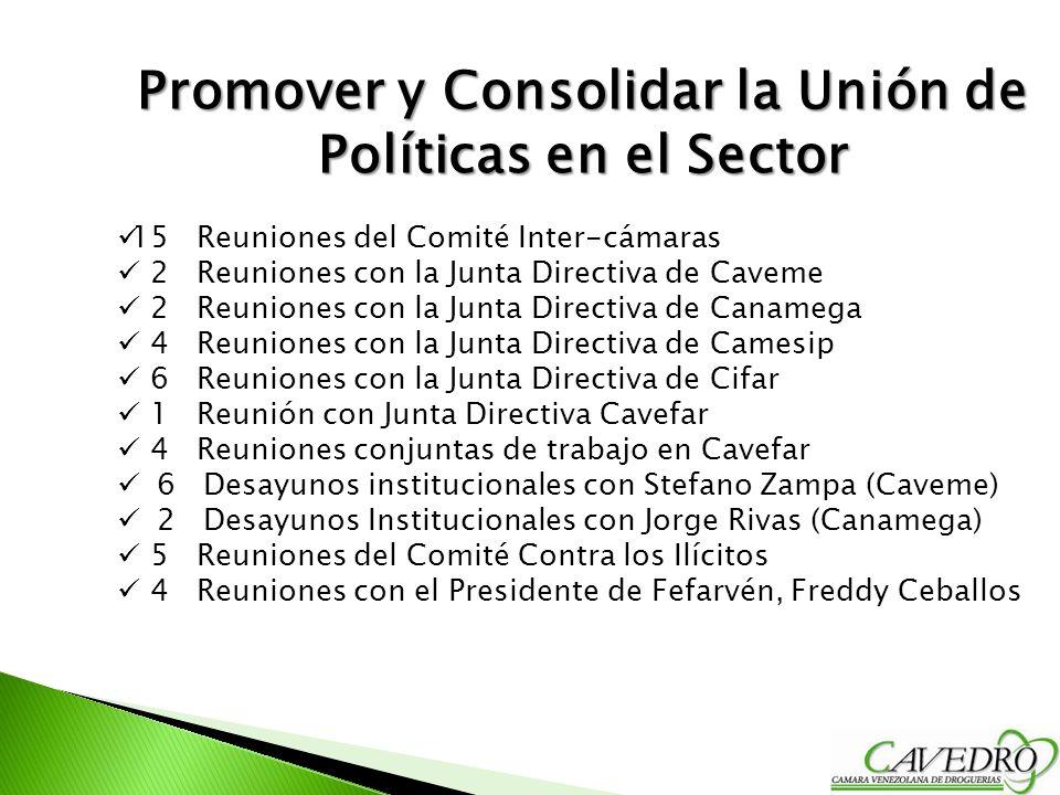 Promover y Consolidar la Unión de Políticas en el Sector 15 Reuniones del Comité Inter-cámaras 2 Reuniones con la Junta Directiva de Caveme 2 Reunione