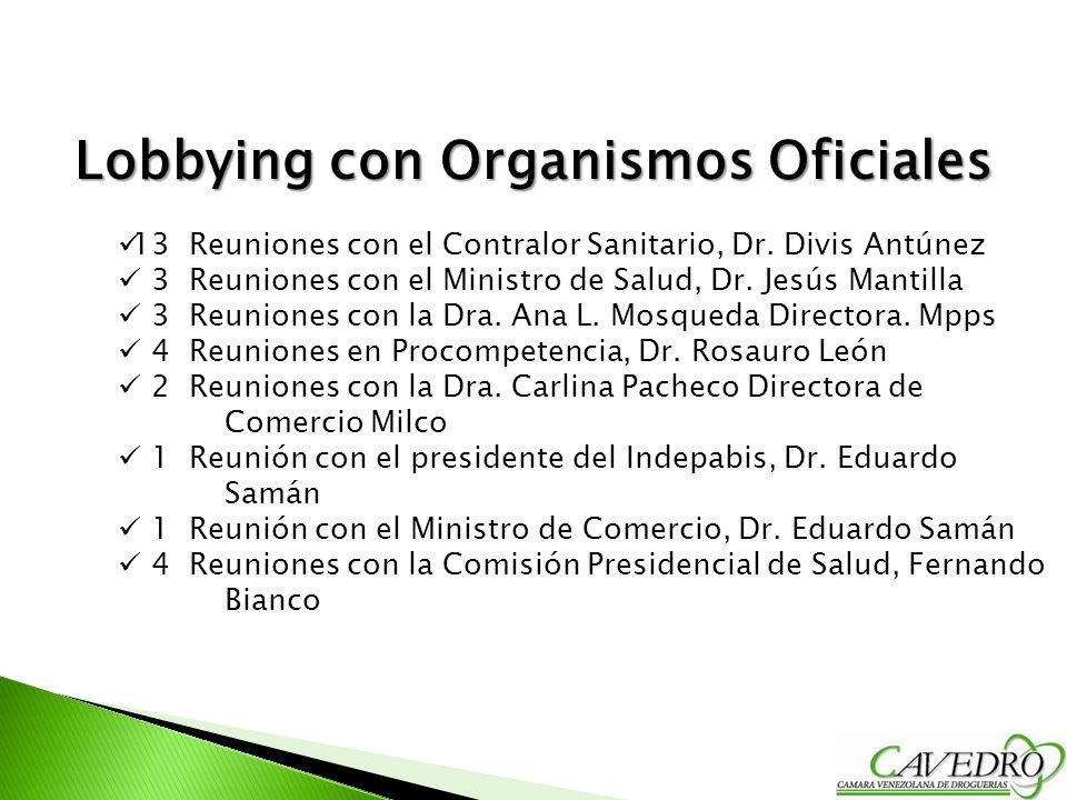 Lobbying con Organismos Oficiales 13 Reuniones con el Contralor Sanitario, Dr. Divis Antúnez 3 Reuniones con el Ministro de Salud, Dr. Jesús Mantilla