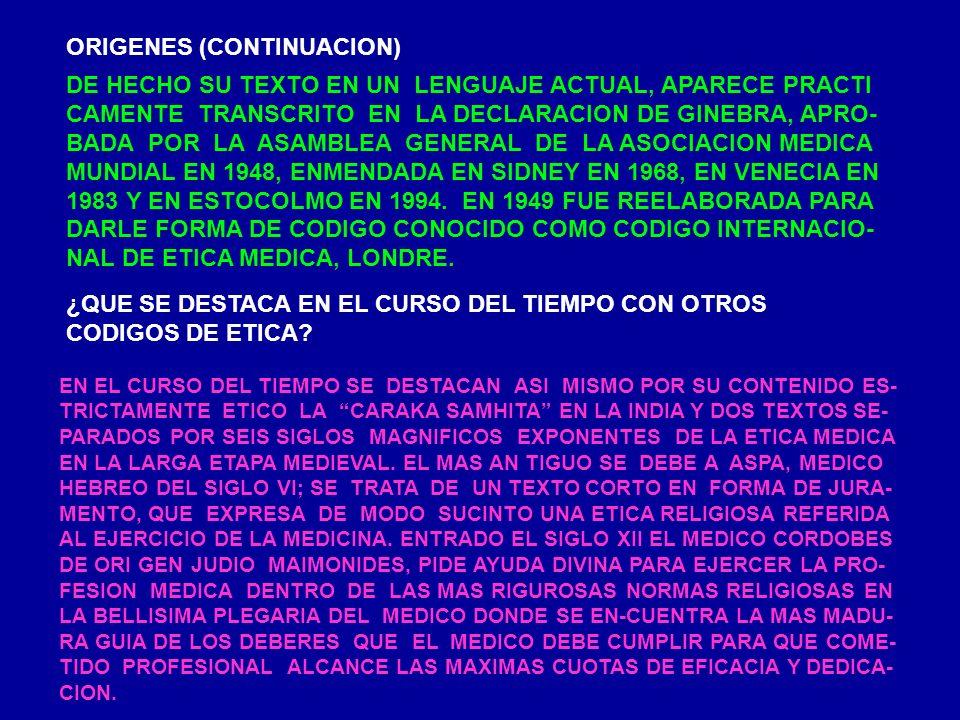 ORIGENES (CONTINUACION) DE HECHO SU TEXTO EN UN LENGUAJE ACTUAL, APARECE PRACTI CAMENTE TRANSCRITO EN LA DECLARACION DE GINEBRA, APRO- BADA POR LA ASA