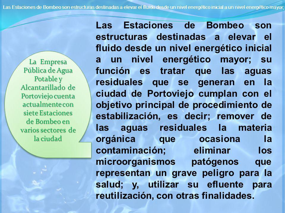 Las Estaciones de Bombeo son estructuras destinadas a elevar el fluido desde un nivel energético inicial a un nivel energético mayor; su función es tr