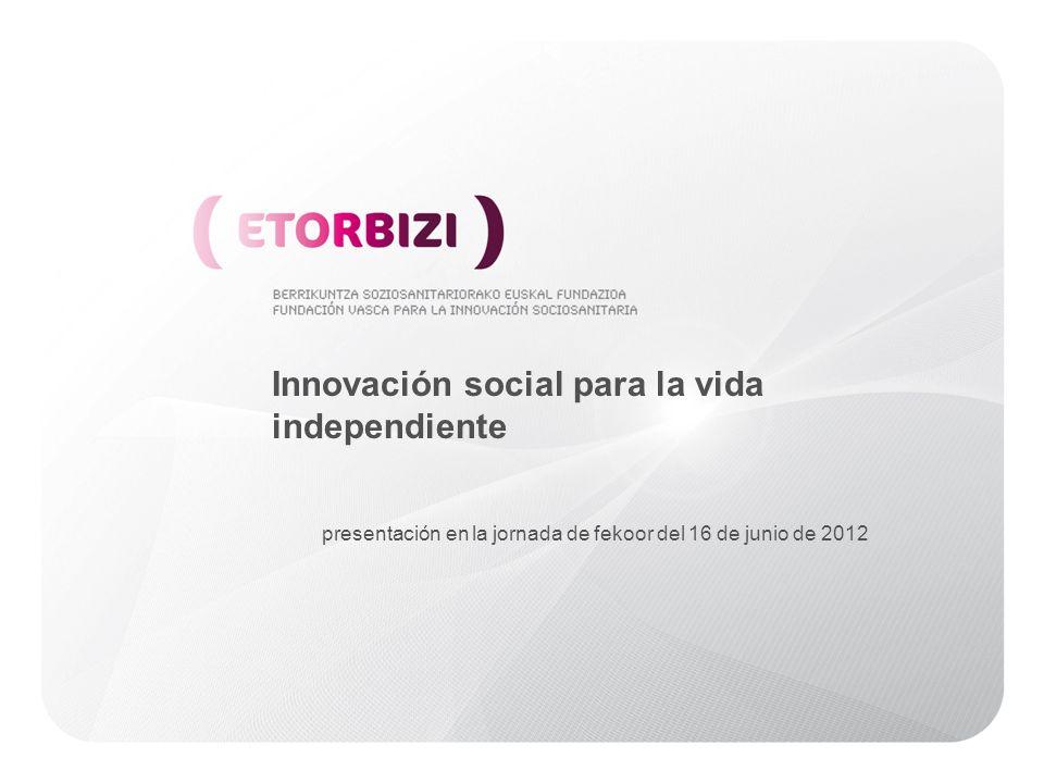 Innovación social para la vida independiente presentación en la jornada de fekoor del 16 de junio de 2012