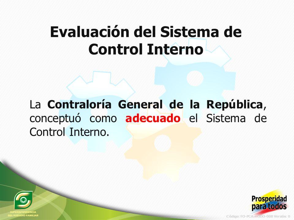 Código: FO-PCA-CODO-008 Versión: 0 La Contraloría General de la República, conceptuó como adecuado el Sistema de Control Interno.