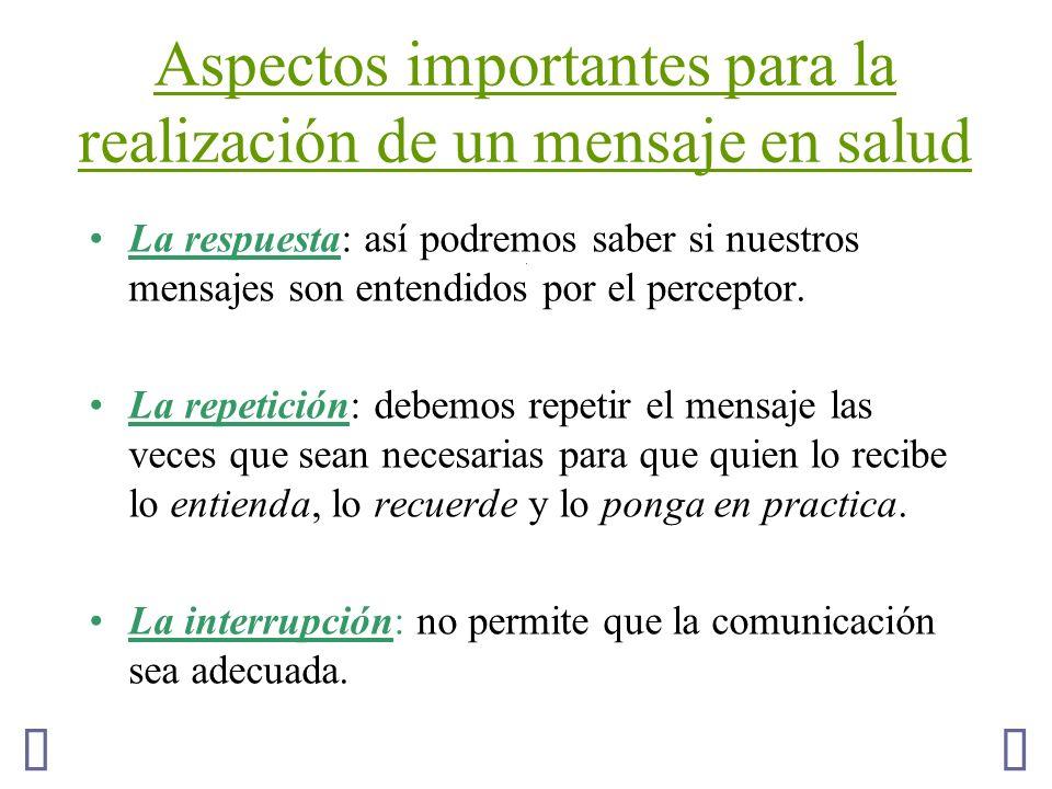 Aspectos importantes para la realización de un mensaje en salud La respuesta: así podremos saber si nuestros mensajes son entendidos por el perceptor.