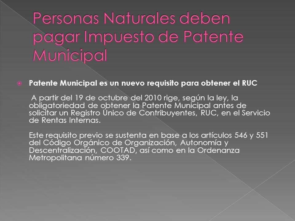 Patente Municipal es un nuevo requisito para obtener el RUC A partir del 19 de octubre del 2010 rige, según la ley, la obligatoriedad de obtener la Patente Municipal antes de solicitar un Registro Único de Contribuyentes, RUC, en el Servicio de Rentas Internas.