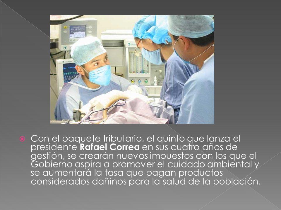 Con el paquete tributario, el quinto que lanza el presidente Rafael Correa en sus cuatro años de gestión, se crearán nuevos impuestos con los que el Gobierno aspira a promover el cuidado ambiental y se aumentará la tasa que pagan productos considerados dañinos para la salud de la población.