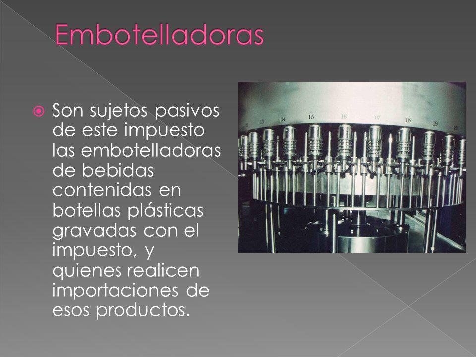 Son sujetos pasivos de este impuesto las embotelladoras de bebidas contenidas en botellas plásticas gravadas con el impuesto, y quienes realicen importaciones de esos productos.