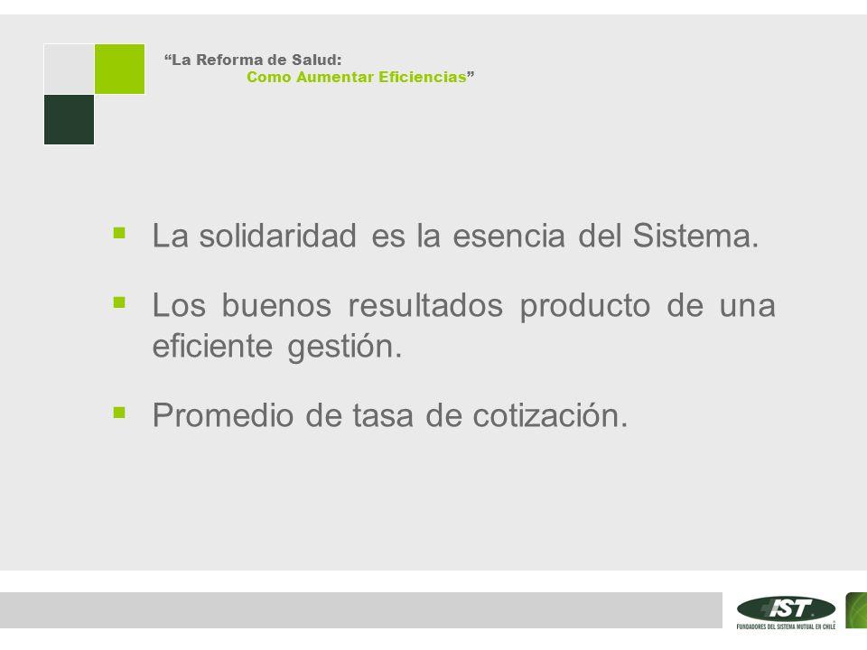 La Reforma de Salud: Como Aumentar Eficiencias La solidaridad es la esencia del Sistema. Los buenos resultados producto de una eficiente gestión. Prom