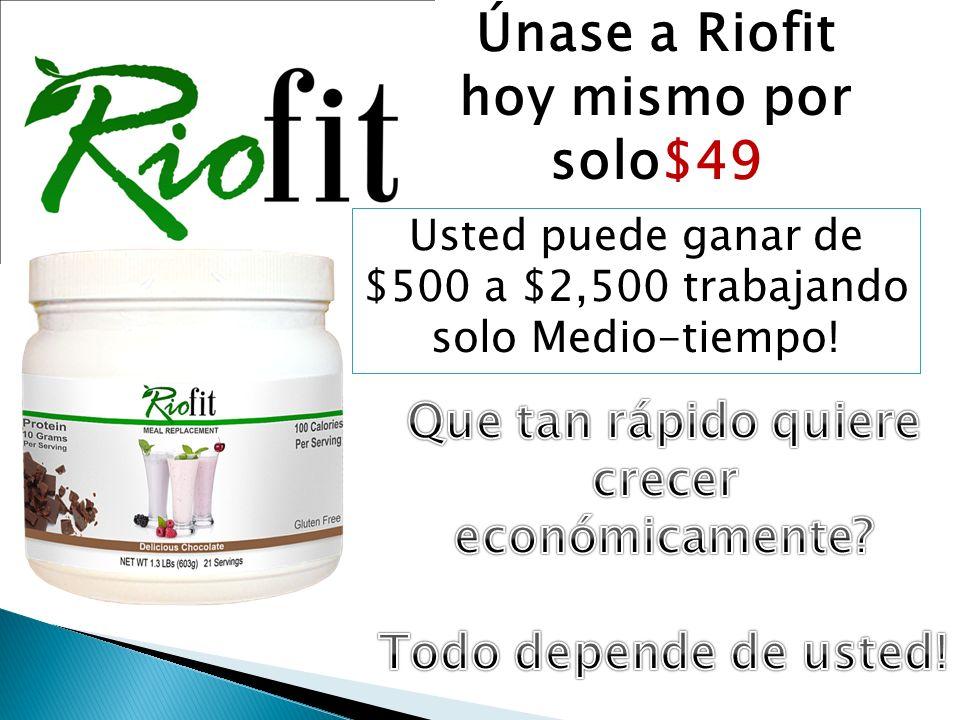 Únase a Riofit hoy mismo por solo$49 Usted puede ganar de $500 a $2,500 trabajando solo Medio-tiempo!