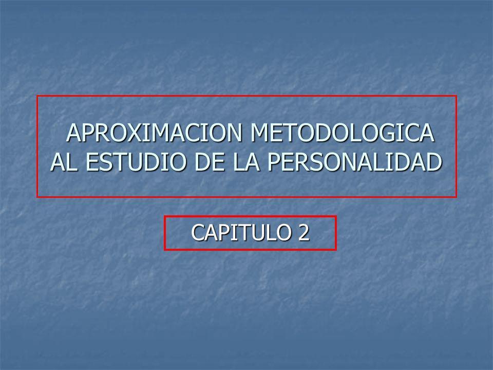 APROXIMACION METODOLOGICA AL ESTUDIO DE LA PERSONALIDAD APROXIMACION METODOLOGICA AL ESTUDIO DE LA PERSONALIDAD CAPITULO 2
