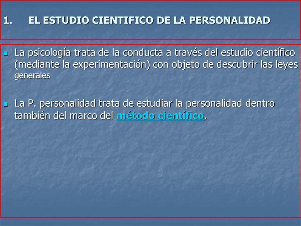 1.EL ESTUDIO CIENTIFICO DE LA PERSONALIDAD La psicología trata de la conducta a través del estudio científico (mediante la experimentación) con objeto