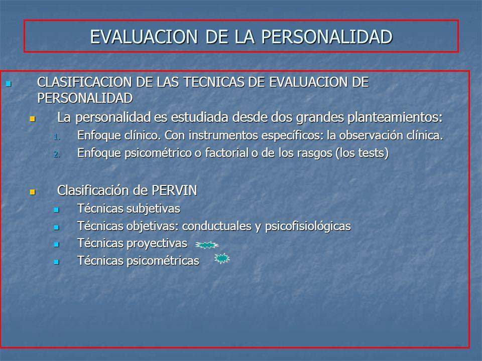 CLASIFICACION DE LAS TECNICAS DE EVALUACION DE PERSONALIDAD CLASIFICACION DE LAS TECNICAS DE EVALUACION DE PERSONALIDAD La personalidad es estudiada d