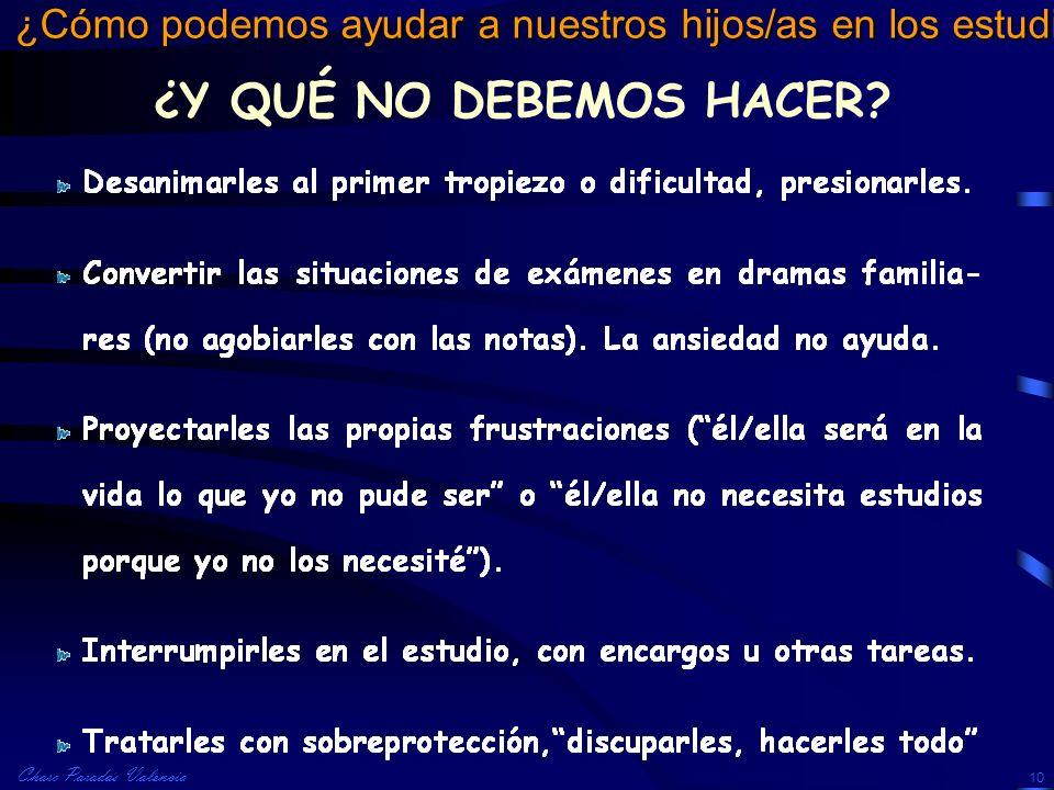 Charo Paradas Valencia ¿Cómo podemos ayudar a nuestros hijos/as en los estudios? 10 ¿Y QUÉ NO DEBEMOS HACER?