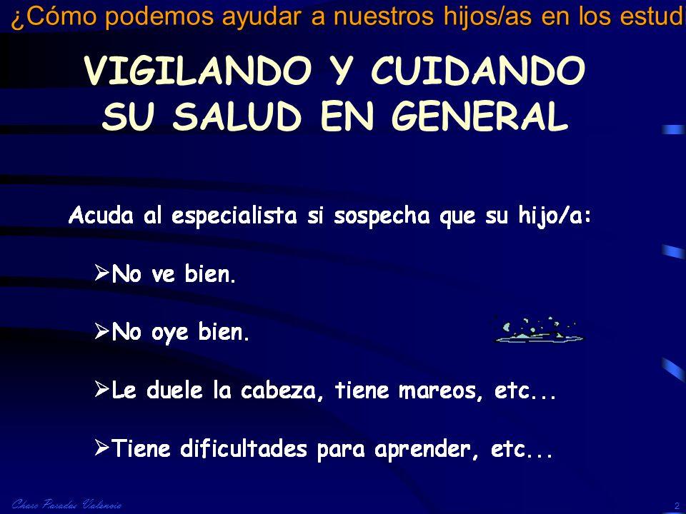 Charo Paradas Valencia ¿Cómo podemos ayudar a nuestros hijos/as en los estudios? 2 VIGILANDO Y CUIDANDO SU SALUD EN GENERAL