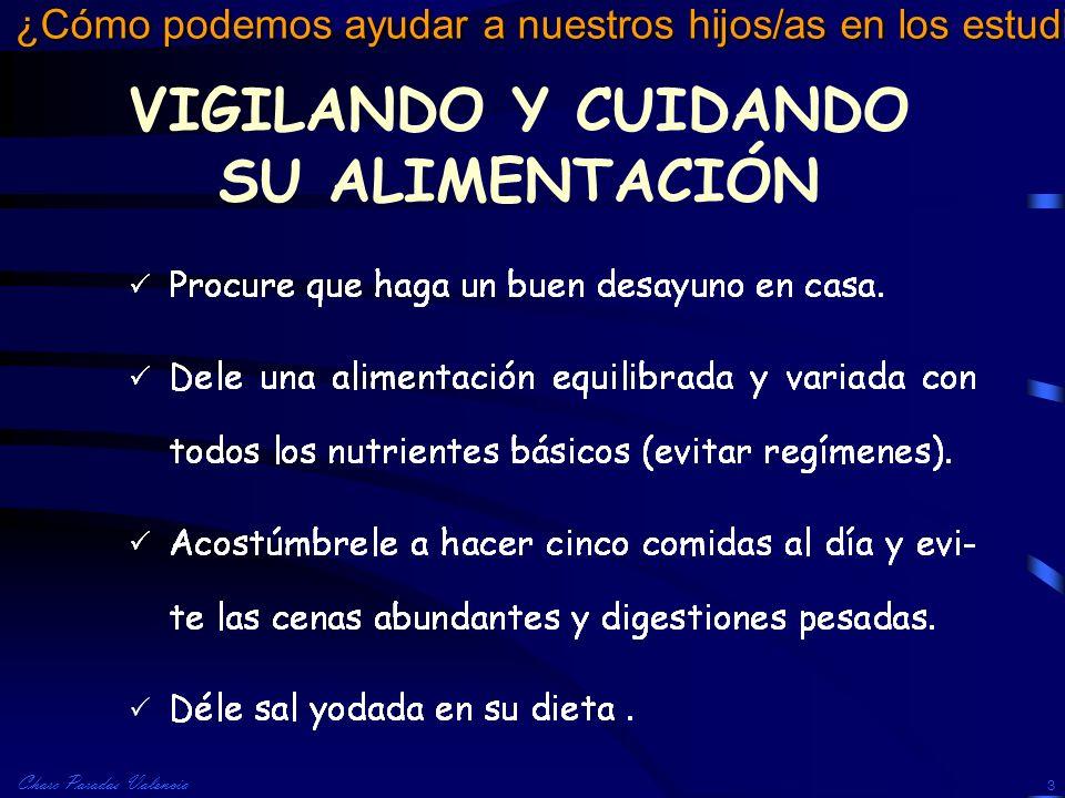 Charo Paradas Valencia ¿Cómo podemos ayudar a nuestros hijos/as en los estudios? 3 VIGILANDO Y CUIDANDO SU ALIMENTACIÓN