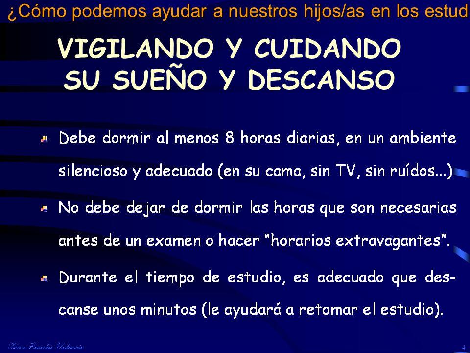 Charo Paradas Valencia ¿Cómo podemos ayudar a nuestros hijos/as en los estudios? 4 VIGILANDO Y CUIDANDO SU SUEÑO Y DESCANSO
