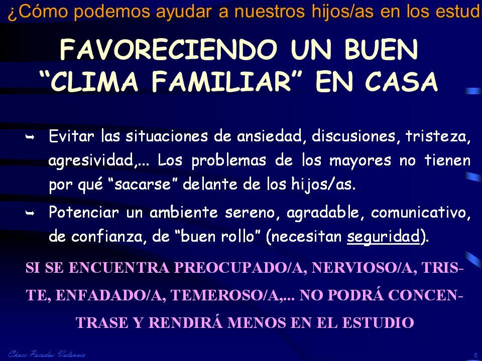 Charo Paradas Valencia ¿Cómo podemos ayudar a nuestros hijos/as en los estudios? 5 FAVORECIENDO UN BUEN CLIMA FAMILIAR EN CASA