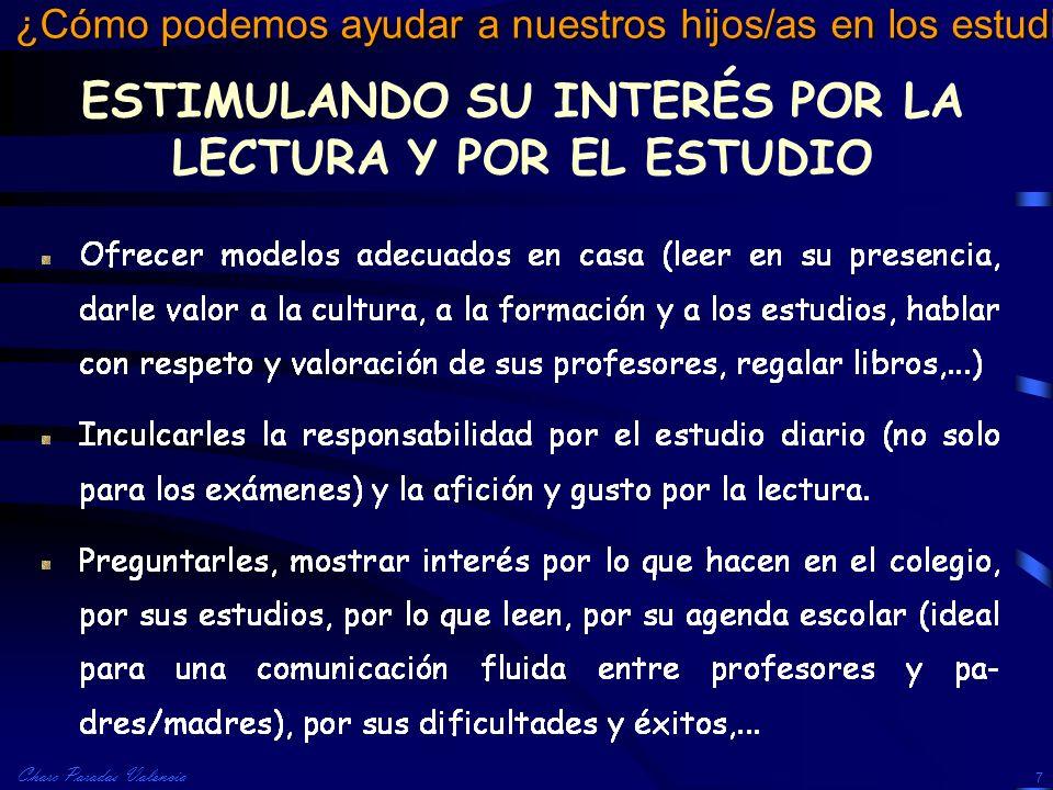 Charo Paradas Valencia ¿Cómo podemos ayudar a nuestros hijos/as en los estudios? 7 ESTIMULANDO SU INTERÉS POR LA LECTURA Y POR EL ESTUDIO