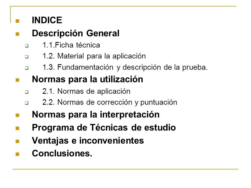 INDICE Descripción General 1.1.Ficha técnica 1.2. Material para la aplicación 1.3. Fundamentación y descripción de la prueba. Normas para la utilizaci