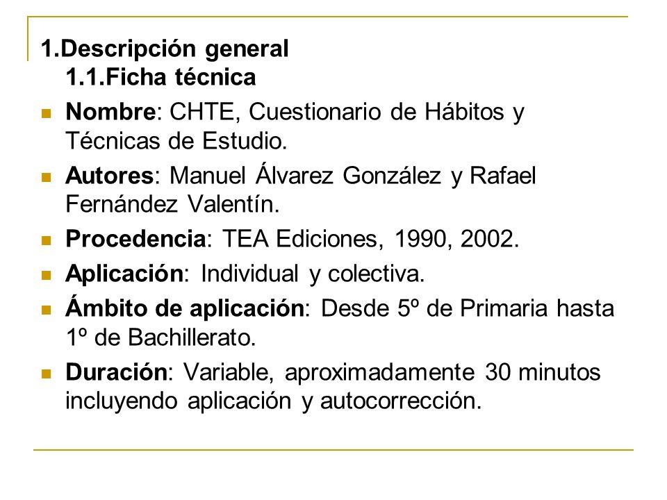 1.Descripción general 1.1.Ficha técnica Nombre: CHTE, Cuestionario de Hábitos y Técnicas de Estudio. Autores: Manuel Álvarez González y Rafael Fernánd