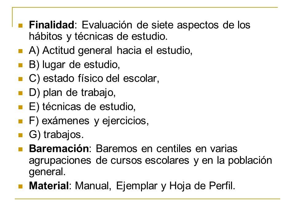 Finalidad: Evaluación de siete aspectos de los hábitos y técnicas de estudio. A) Actitud general hacia el estudio, B) lugar de estudio, C) estado físi