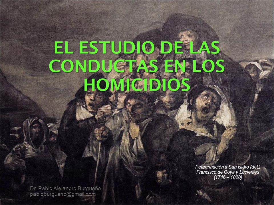 EL ESTUDIO DE LAS CONDUCTAS EN LOS HOMICIDIOS Dr.