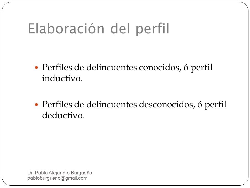 Elaboración del perfil Perfiles de delincuentes conocidos, ó perfil inductivo.